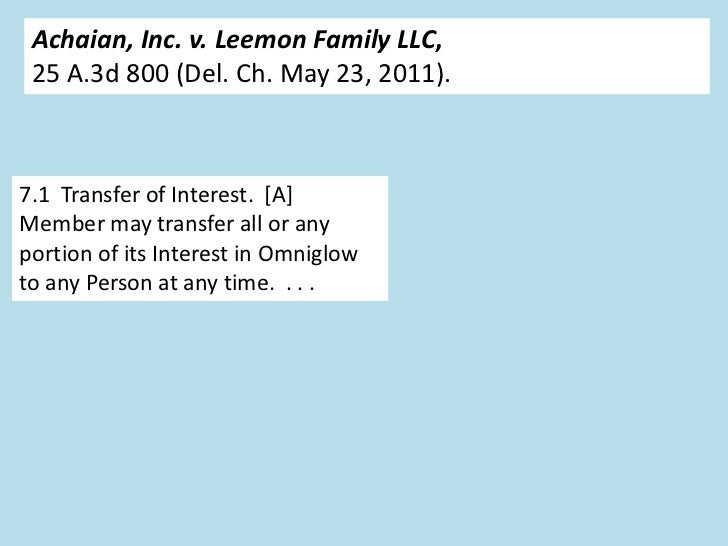 Achaian, Inc. v. Leemon Family LLC, 25 A.3d 800 (Del. Ch. May 23, 2011).7.1 Transfer of Interest. [A]Member may transfer a...