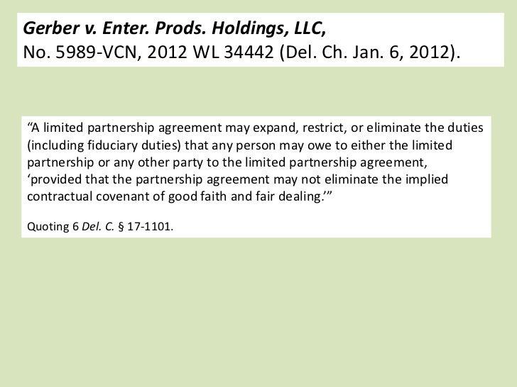 "Gerber v. Enter. Prods. Holdings, LLC,No. 5989-VCN, 2012 WL 34442 (Del. Ch. Jan. 6, 2012).""A limited partnership agreement..."