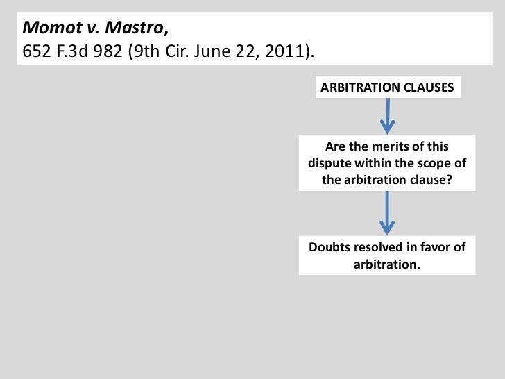 Momot v. Mastro,652 F.3d 982 (9th Cir. June 22, 2011).                                         ARBITRATION CLAUSES        ...