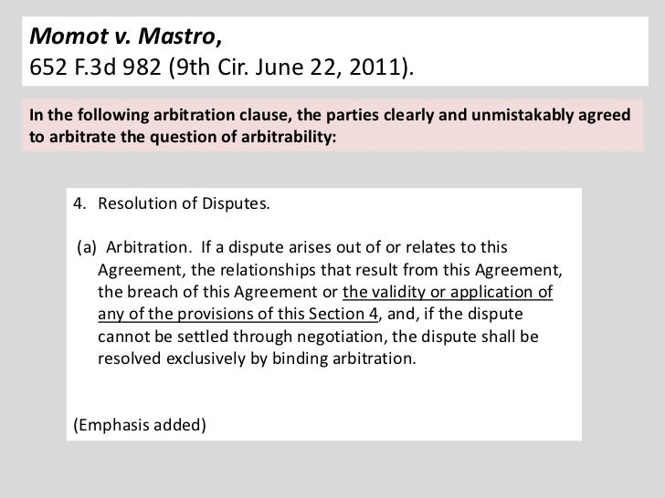 Momot v. Mastro,652 F.3d 982 (9th Cir. June 22, 2011).In the following arbitration clause, the parties clearly and unmista...