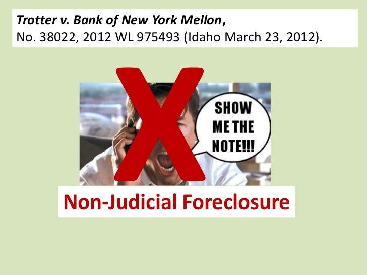 Trotter v. Bank of New York Mellon,No. 38022, 2012 WL 975493 (Idaho March 23, 2012).       Non-Judicial Foreclosure
