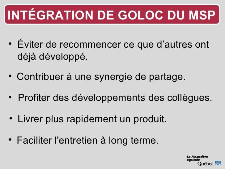 INTÉGRATION DE GOLOC DU MSP <ul><li>Éviter de recommencer ce que d'autres ont déjà développé. </li></ul><ul><li>Contribuer...