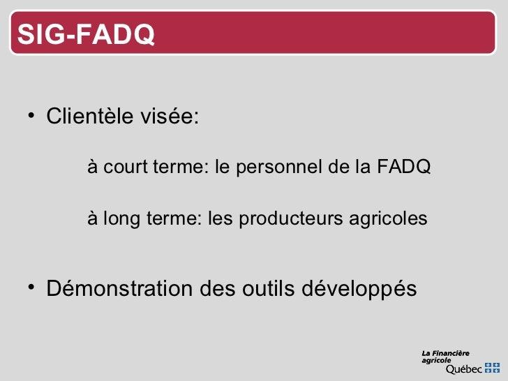 <ul><li>Clientèle visée: </li></ul>à court terme: le personnel de la FADQ  à long terme: les producteurs agricoles <ul><li...