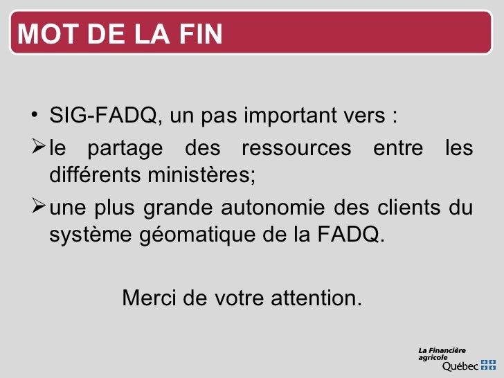 <ul><li>SIG-FADQ, un pas important vers : </li></ul><ul><li>le partage des ressources entre les différents ministères; </l...