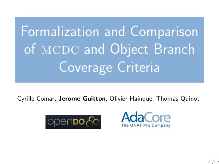 Formalization and Comparison of mcdc and Object Branch      Coverage CriteriaCyrille Comar, Jerome Guitton, Olivier Hainqu...