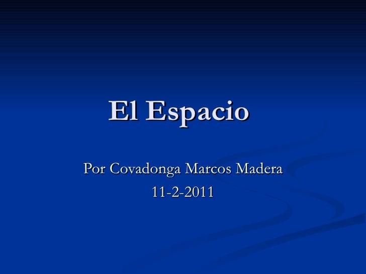 El Espacio  Por Covadonga Marcos Madera 11-2-2011