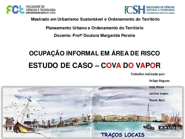Planeamento Urbano e Ordenamento do Território Docente: Profª Doutora Margarida Pereira OCUPAÇÃO INFORMAL EM ÁREA DE RISCO...