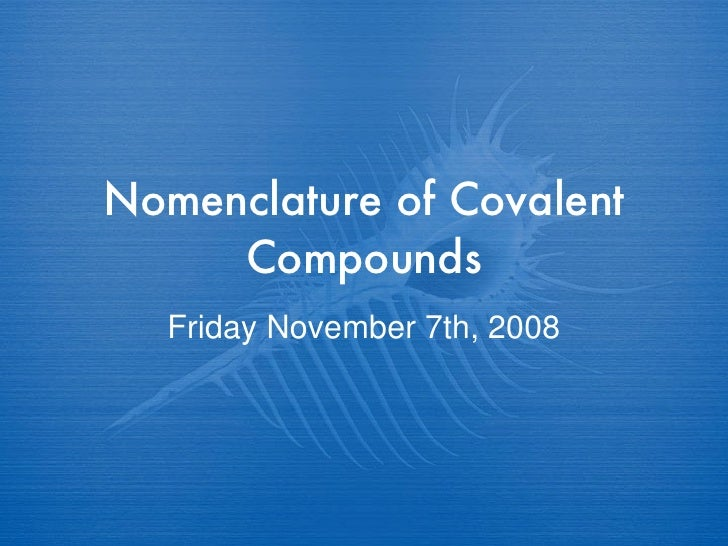 Nomenclature of Covalent Compounds Friday November 7th, 2008