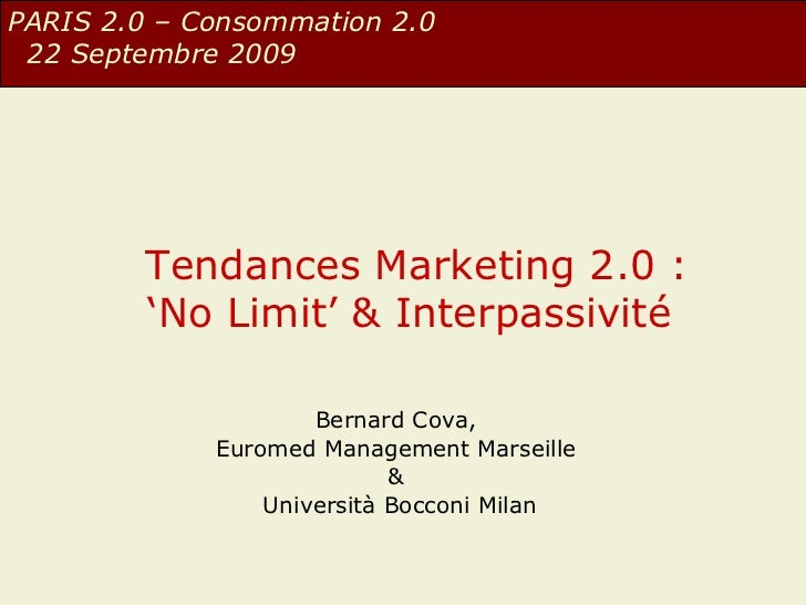 Tendances Marketing 2.0 : 'No Limit' & Interpassivité  Bernard Cova,  Euromed Management Marseille  &  Università Bocconi ...