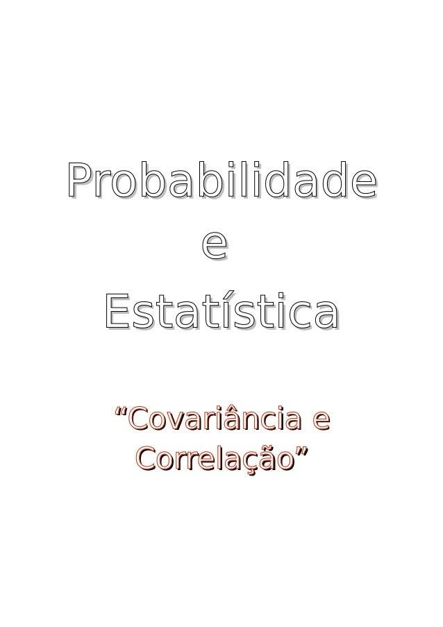 """ProbabilidadeProbabilidade ee EstatísticaEstatística """"Covariância e""""Covariância e Correlação""""Correlação"""""""