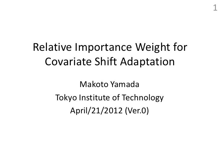 1Relative Importance Weight for  Covariate Shift Adaptation          Makoto Yamada    Tokyo Institute of Technology       ...