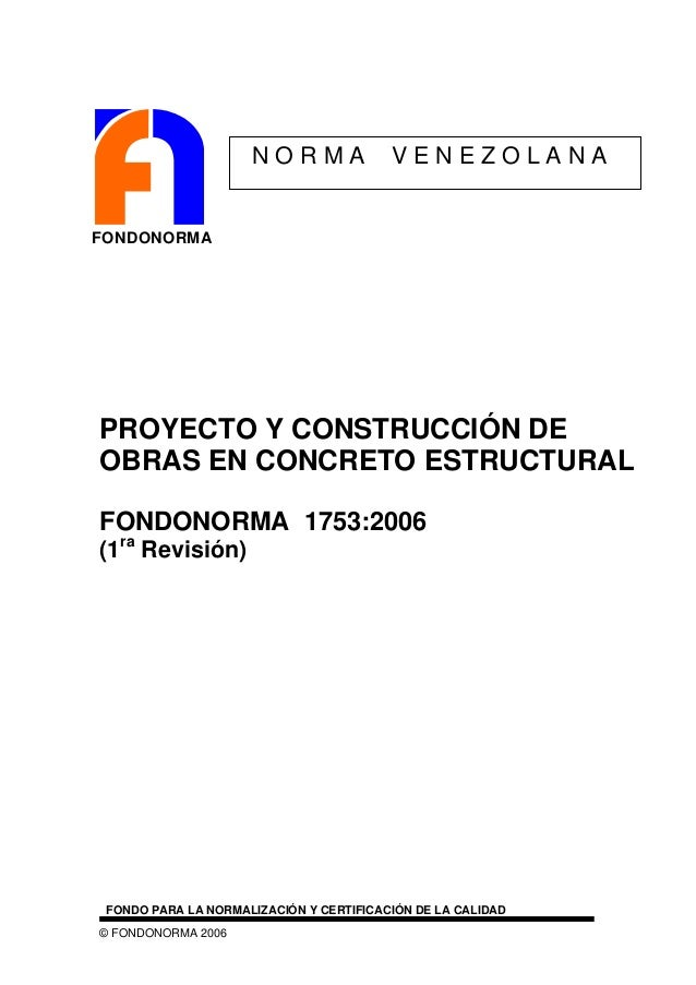 © FONDONORMA 2006 PROYECTO Y CONSTRUCCIÓN DE OBRAS EN CONCRETO ESTRUCTURAL FONDONORMA 1753:2006 (1ra Revisión) FONDO PARA ...