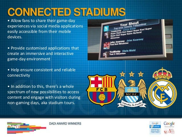 CONNECTED STADIUMS• Allow fans to share their game-dayexperiences via social media applicationseasily accessible from thei...