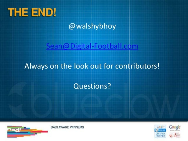 THE END!              @walshybhoy        Sean@Digital-Football.com  Always on the look out for contributors!              ...