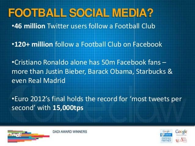 FOOTBALL SOCIAL MEDIA?•46 million Twitter users follow a Football Club•120+ million follow a Football Club on Facebook•Cri...