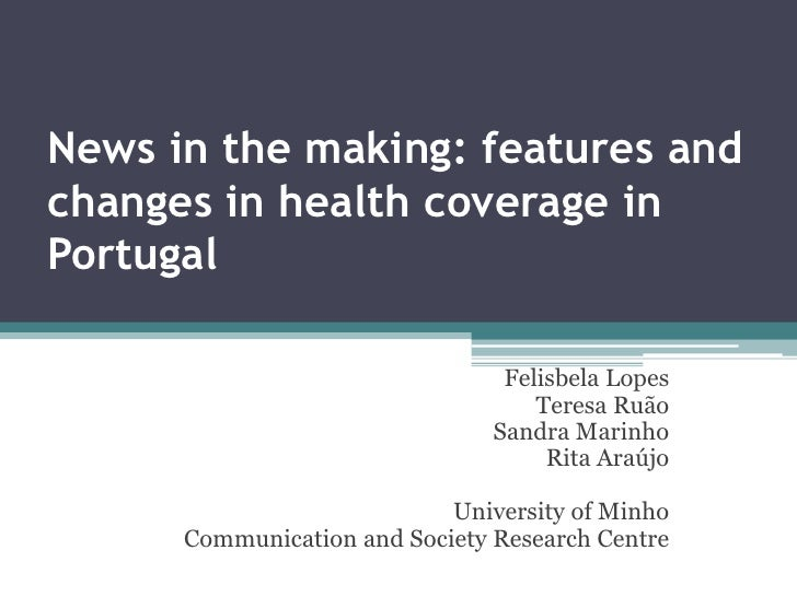 News in the making: features andchanges in health coverage inPortugal                                 Felisbela Lopes     ...