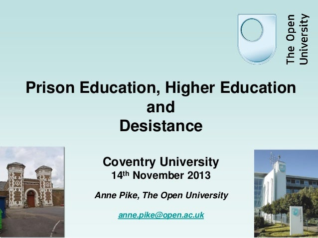 Prison Education, Higher Education and Desistance Coventry University 14th November 2013 Anne Pike, The Open University an...