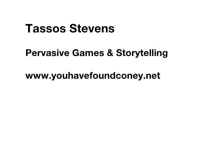 Tassos Stevens Pervasive Games & Storytelling www.youhavefoundconey.net