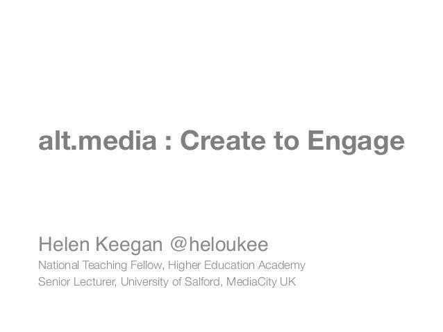 alt.media : Create to EngageHelen Keegan @heloukee!National Teaching Fellow, Higher Education AcademySenior Lecturer, Univ...