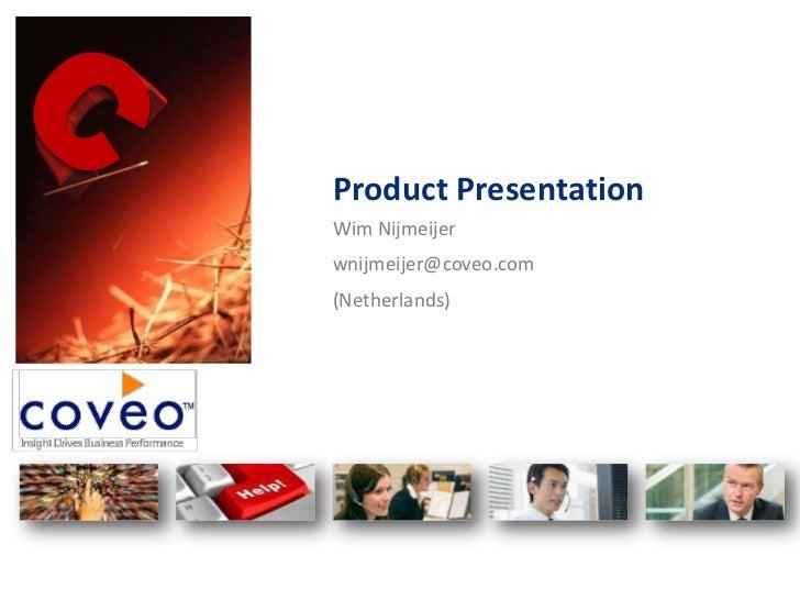 Product PresentationWim Nijmeijerwnijmeijer@coveo.com(Netherlands)