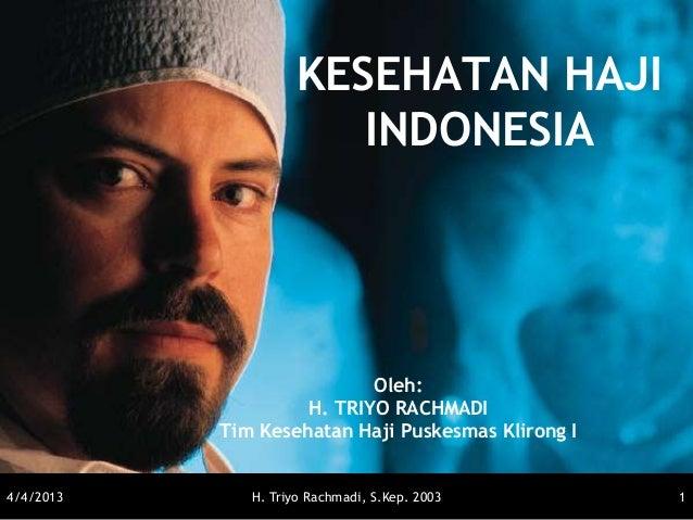 KESEHATAN HAJI                        INDONESIA                           Oleh:                    H. TRIYO RACHMADI      ...