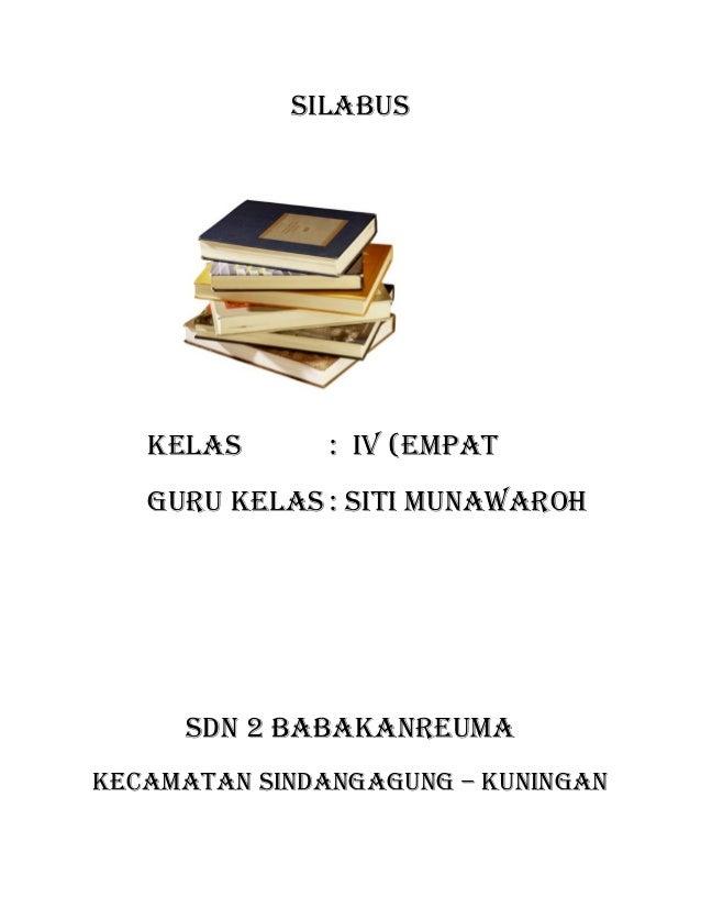 SILABUS  KELAS : IV (EMPAT  GURU KELAS : SITI MUNAWAROH  SDN 2 BABAKANREUMA  KECAMATAN SINDANGAGUNG – KUNINGAN