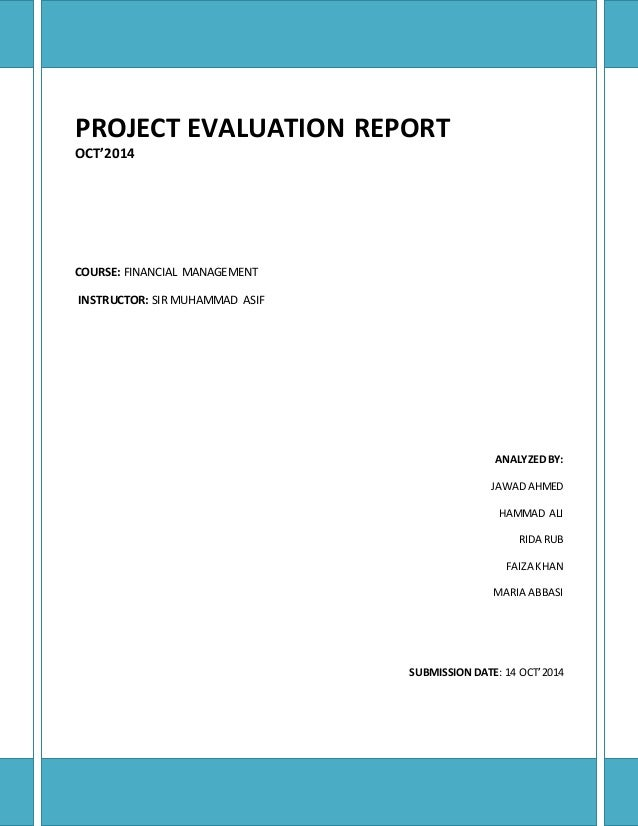 a report of the project evaluation Project evaluation involves several steps, related to the stages of the project: • adopt process and results of the self evaluation in the final report.