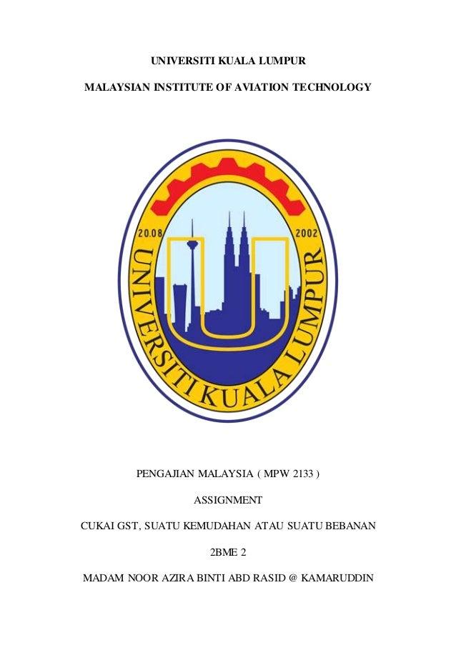 UNIVERSITI KUALA LUMPUR MALAYSIAN INSTITUTE OF AVIATION TECHNOLOGY PENGAJIAN MALAYSIA ( MPW 2133 ) ASSIGNMENT CUKAI GST, S...