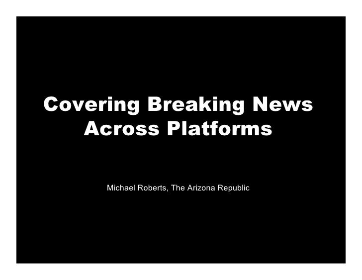 Covering Breaking News    Across Platforms       Michael Roberts, The Arizona Republic