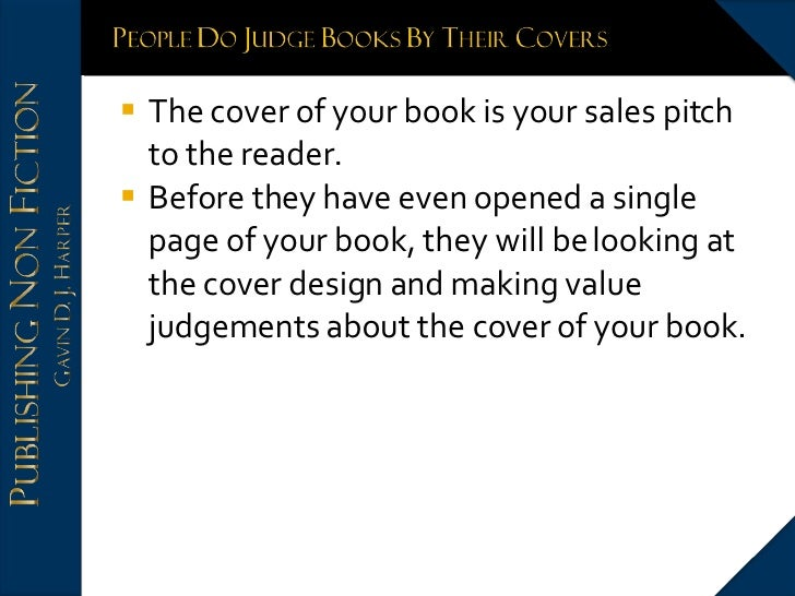 <ul><li>The cover of your book is your sales pitch to the reader.  </li></ul><ul><li>Before they have even opened a single...