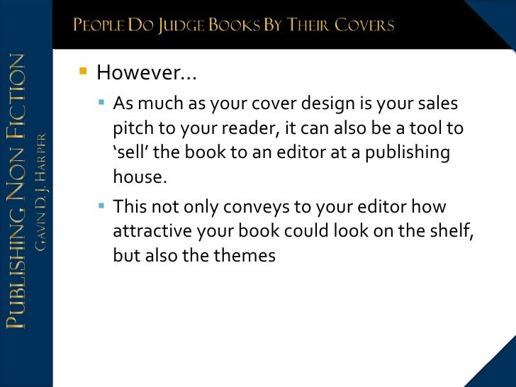 <ul><li>However… </li></ul><ul><ul><li>As much as your cover design is your sales pitch to your reader, it can also be a t...