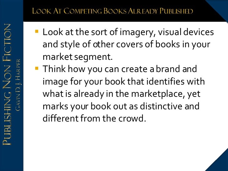 <ul><li>Look at the sort of imagery, visual devices and style of other covers of books in your market segment. </li></ul><...