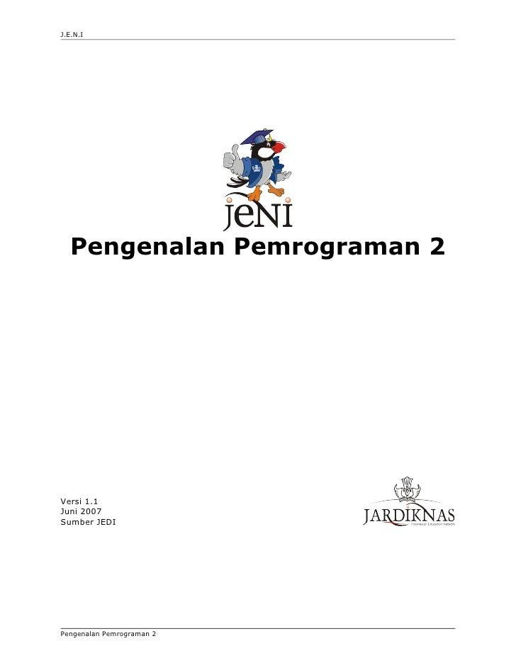 J.E.N.I       Pengenalan Pemrograman 2     Versi 1.1 Juni 2007 Sumber JEDI     Pengenalan Pemrograman 2
