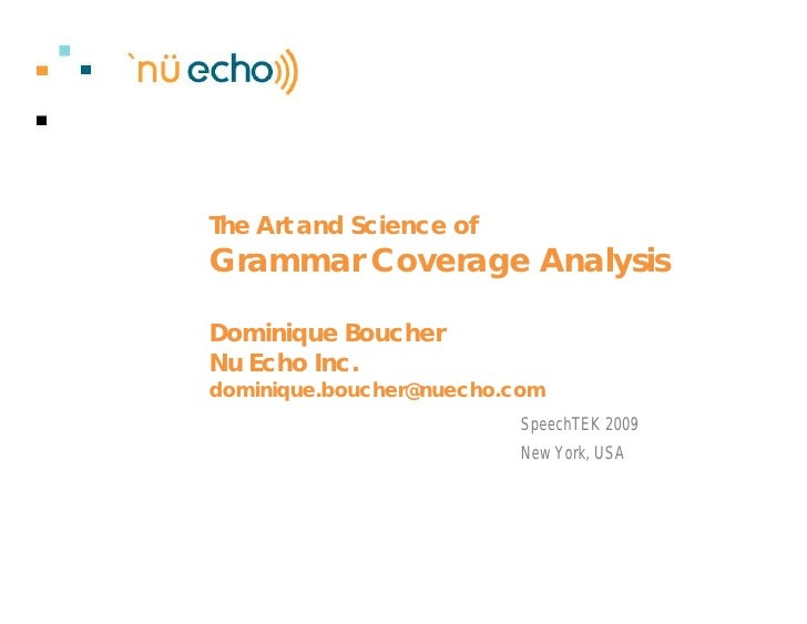 The Art and Science of Grammar Coverage Analysis  Dominique Boucher Nu Echo Inc. dominique.boucher@nuecho.com             ...