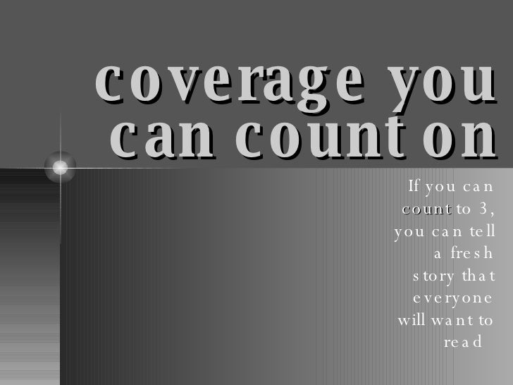 coverage you can count on If you can  count  to 3, you can tell a fresh story that everyone will want to read