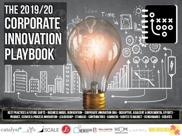 the 2019/20 CORPORATE INNOVATION PLAYBOOK BEST PRACTICES & FUTURE SHIFTS - BUSINESS MODEL REINVENTION - CORPORATE INNOVATI...