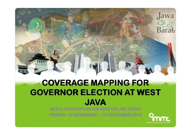 COVERAGE MAPPING FOR GOVERNOR ELECTION AT WEST JAVA MEDIA MONITORING ON NINE ONLINE MEDIA PERIOD: 10 NOVEMBER – 10 DECEMBE...