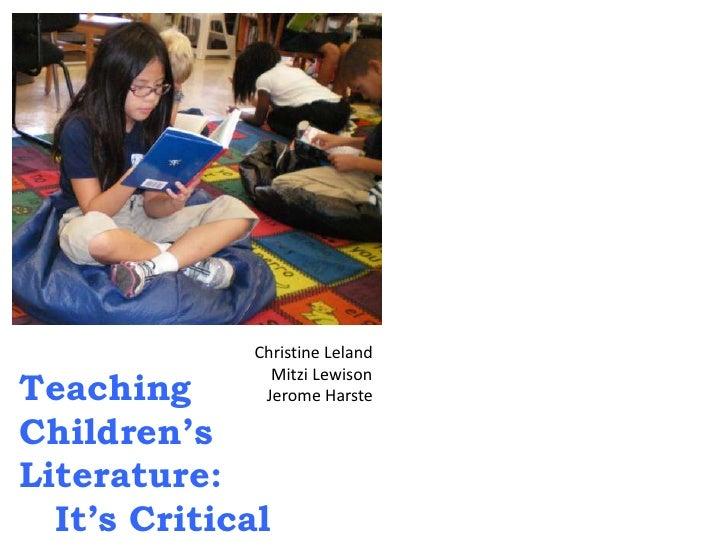 Teaching<br />Children's <br />Literature:  <br />It's Critical<br />Christine Leland<br />    Mitzi Lewison<br />   Jero...