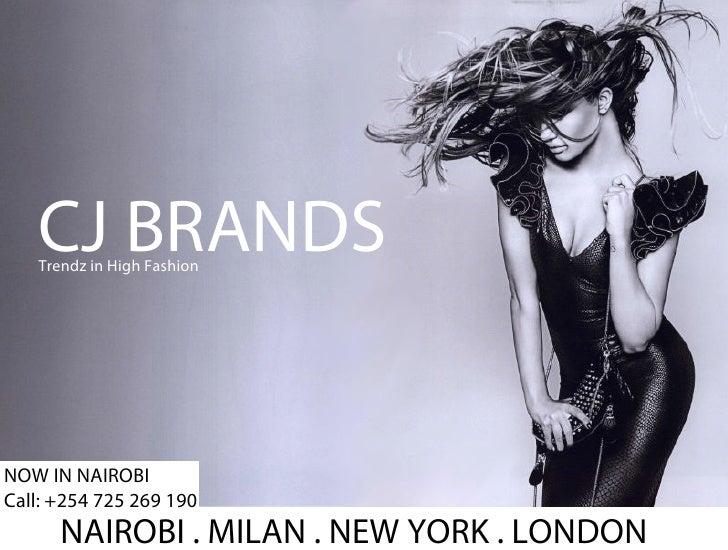 """CJ BRANDS         """"        1.5   Trendz in High FashionNOW IN NAIROBICall: +254 725 269 190      NAIROBI . MILAN . NEW YOR..."""