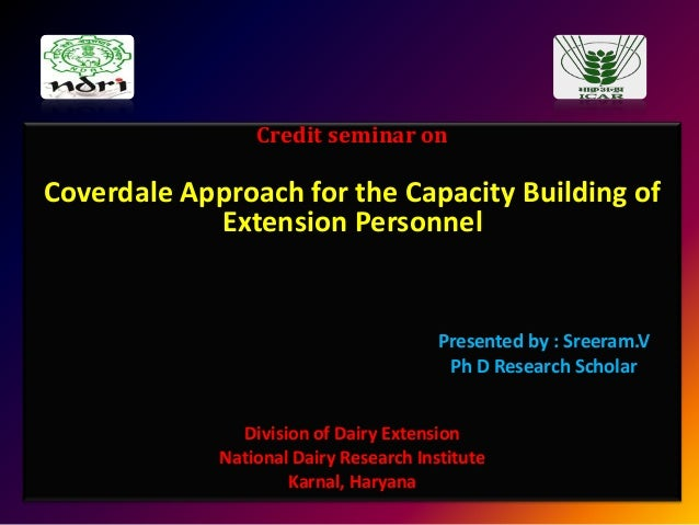Credit seminar on  Coverdale Approach for the Capacity Building of Extension Personnel  Presented by : Sreeram.V Ph D Rese...