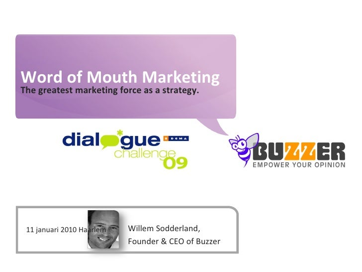 Word of Mouth Marketing The greatest marketing force as a strategy. slideshare.net/sodderland/dialoguechallenge2009 Willem...