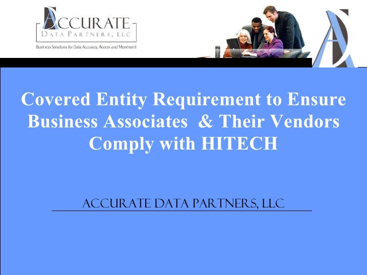 Covered Entity Requirement to Ensure Business Associates  & Their Vendors Comply with HITECH Accurate Data Partners, LLC