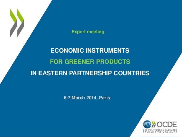 ECONOMIC INSTRUMENTS FOR GREENER PRODUCTS IN EASTERN PARTNERSHIP COUNTRIES 6-7 March 2014, Paris Expert meeting