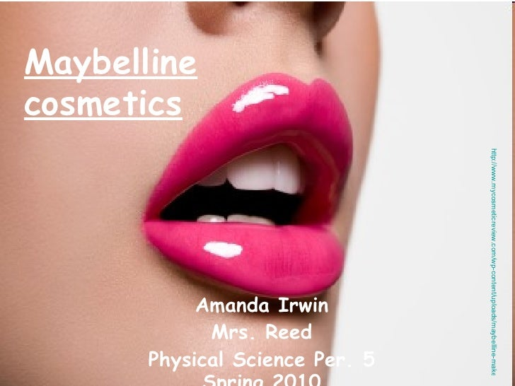 Amanda Irwin Mrs. Reed Physical Science Per. 5 Spring 2010 Maybelline cosmetics http://www.mycosmeticreview.com/wp-content...