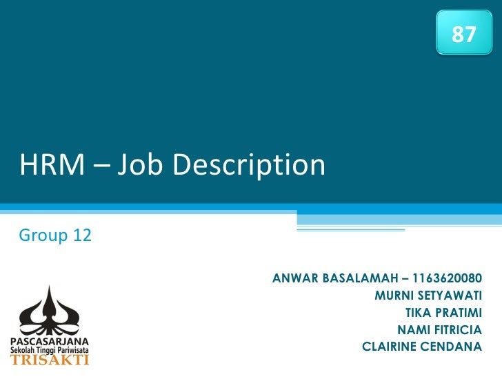 87HRM – Job DescriptionGroup 12                 ANWAR BASALAMAH – 1163620080                              MURNI SETYAWATI ...