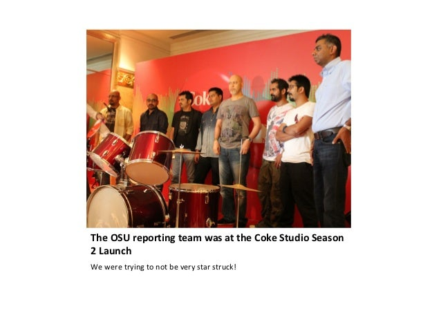 The OSU reporting team was at the Coke Studio Season2 LaunchWe were trying to not be very star struck!