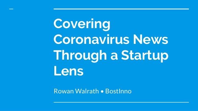 Covering Coronavirus News Through a Startup Lens Rowan Walrath • BostInno