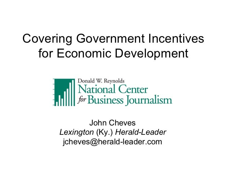 Covering Government Incentives  for Economic Development              John Cheves      Lexington (Ky.) Herald-Leader      ...