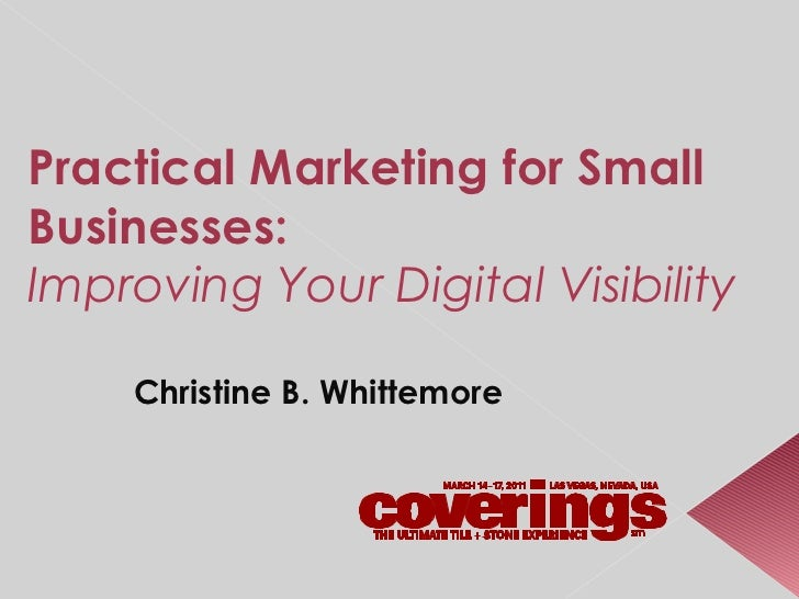 Practical Marketing for Small Businesses :  Improving Your Digital Visibility Christine B. Whittemore