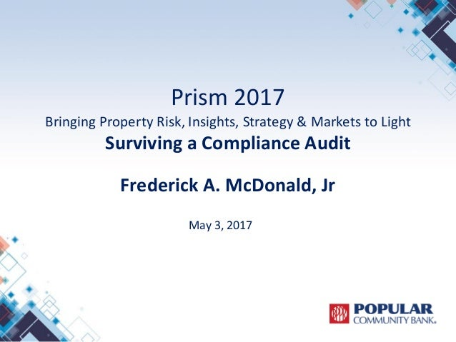 Prism 2017 Bringing Property Risk, Insights, Strategy & Markets to Light Surviving a Compliance Audit Frederick A. McDonal...